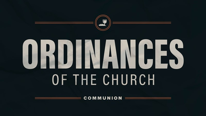 Ordinances of the Church: Communion